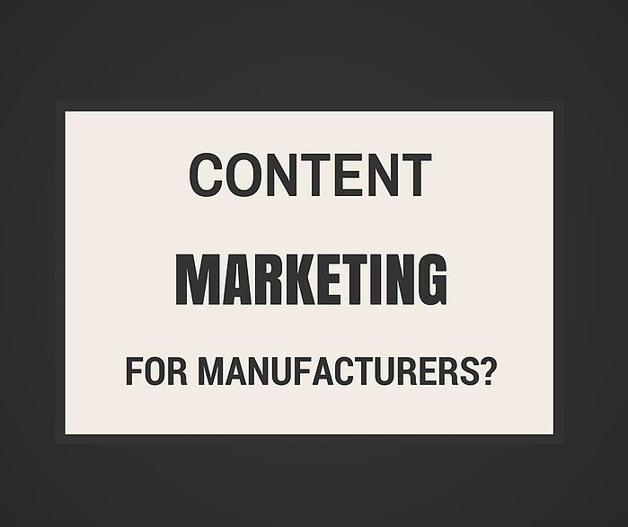 is_content_marketing_for_manufacturers_worth_it